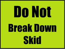 Do Not Break Down Skid Sign